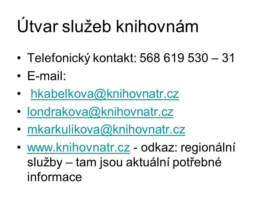 Útvar služeb knihovnám Telefonický kontakt: 568 619 530 – 31 E-mail: hkabelkova@knihovnatr.cz londrakova@knihovnatr.cz mkarkulikova@knihovnatr.cz www.knihovnatr.cz - odkaz: regionální služby – tam jsou aktuální potřebné informacewww.knihovnatr.cz