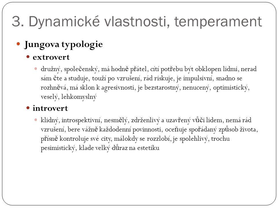 3. Dynamické vlastnosti, temperament Jungova typologie extrovert družný, spole č enský, má hodn ě p ř átel, cítí pot ř ebu být obklopen lidmi, nerad s