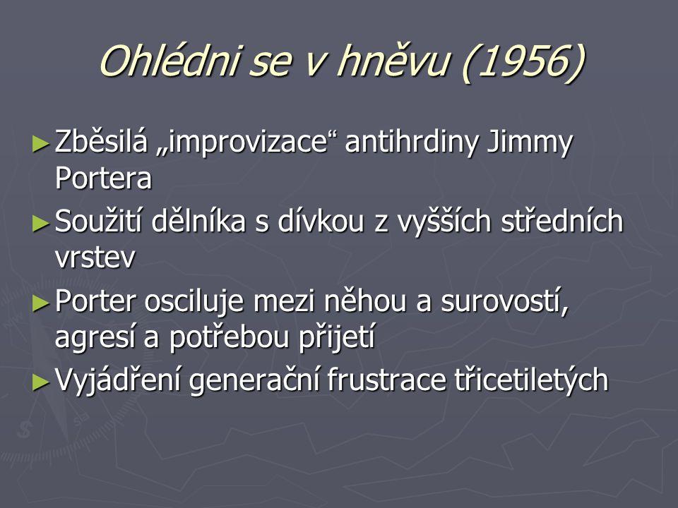 """Ohlédni se v hněvu (1956) ► Zběsilá """"improvizace """" antihrdiny Jimmy Portera ► Soužití dělníka s dívkou z vyšších středních vrstev ► Porter osciluje me"""