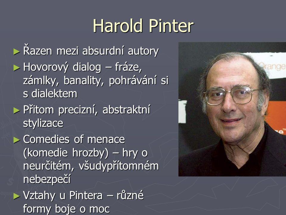 Harold Pinter ► Řazen mezi absurdní autory ► Hovorový dialog – fráze, zámlky, banality, pohrávání si s dialektem ► Přitom precizní, abstraktní styliza