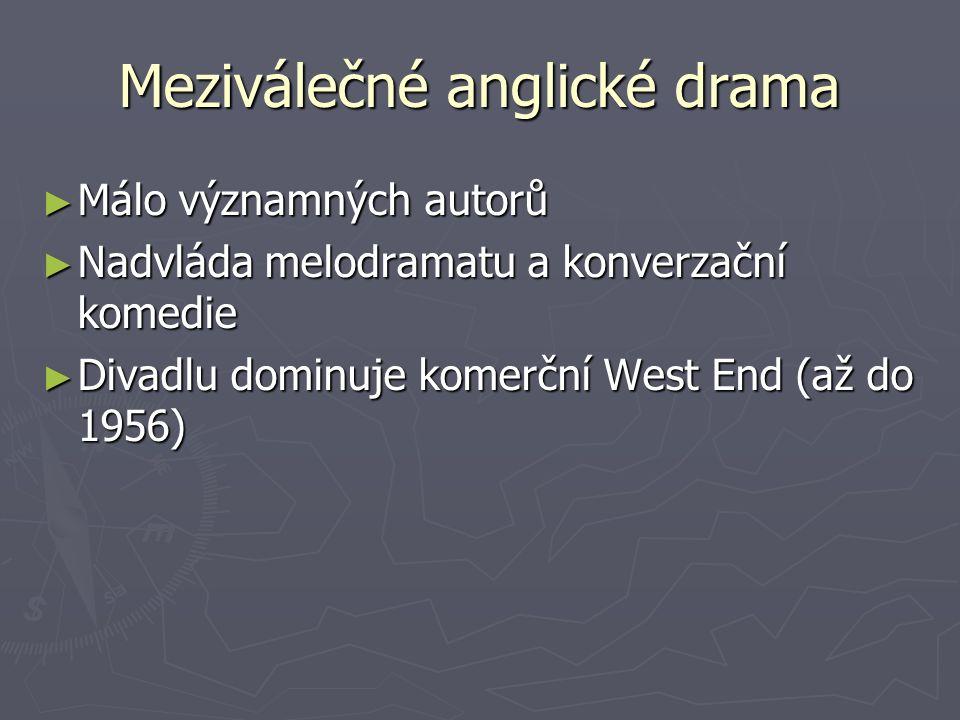 Meziválečné anglické drama ► Málo významných autorů ► Nadvláda melodramatu a konverzační komedie ► Divadlu dominuje komerční West End (až do 1956)