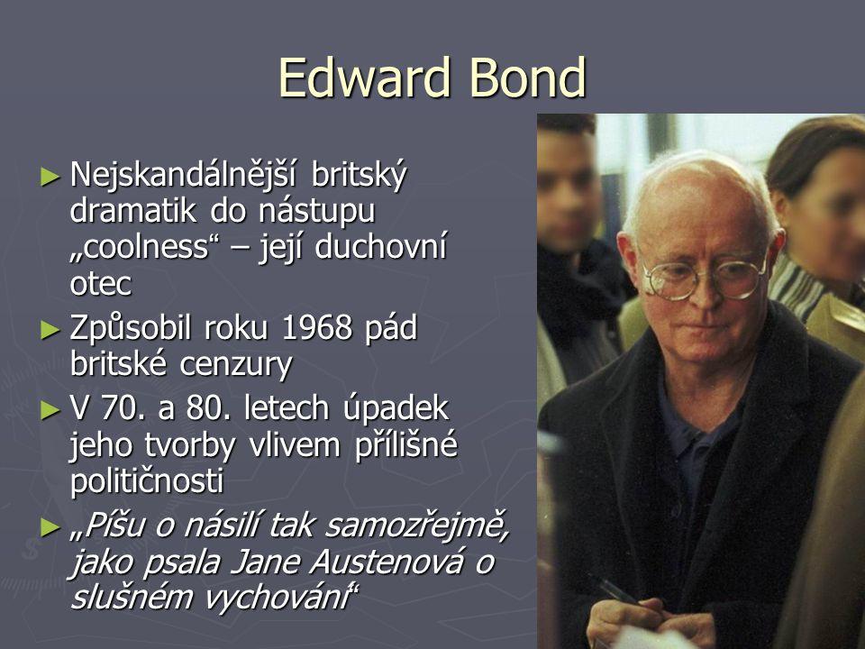 """Edward Bond ► Nejskandálnější britský dramatik do nástupu """"coolness """" – její duchovní otec ► Způsobil roku 1968 pád britské cenzury ► V 70. a 80. lete"""