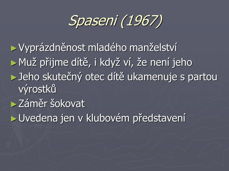 Spaseni (1967) ► Vyprázdněnost mladého manželství ► Muž přijme dítě, i když ví, že není jeho ► Jeho skutečný otec dítě ukamenuje s partou výrostků ► Z