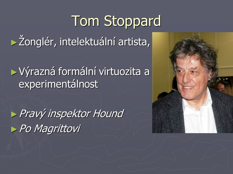 Tom Stoppard ► Žonglér, intelektuální artista, postupn ► Výrazná formální virtuozita a experimentálnost ► Pravý inspektor Hound ► Po Magrittovi