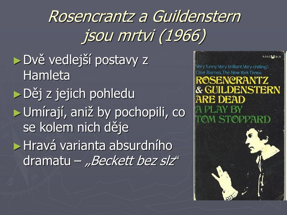 Rosencrantz a Guildenstern jsou mrtvi (1966) ► Dvě vedlejší postavy z Hamleta ► Děj z jejich pohledu ► Umírají, aniž by pochopili, co se kolem nich dě