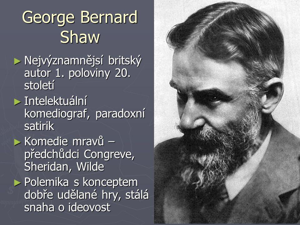 George Bernard Shaw ► Nejvýznamnějsí britský autor 1. poloviny 20. století ► Intelektuální komediograf, paradoxní satirik ► Komedie mravů – předchůdci