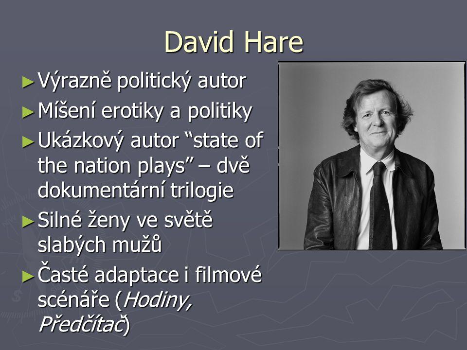 """David Hare ► Výrazně politický autor ► Míšení erotiky a politiky ► Ukázkový autor """"state of the nation plays"""" – dvě dokumentární trilogie ► Silné ženy"""