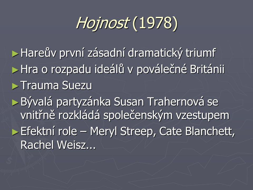 Hojnost (1978) ► Hareův první zásadní dramatický triumf ► Hra o rozpadu ideálů v poválečné Británii ► Trauma Suezu ► Bývalá partyzánka Susan Trahernov