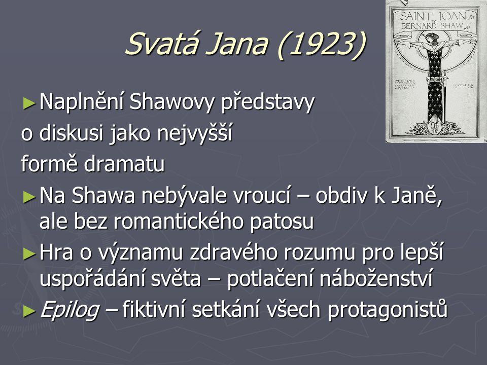Svatá Jana (1923) ► Naplnění Shawovy představy o diskusi jako nejvyšší formě dramatu ► Na Shawa nebývale vroucí – obdiv k Janě, ale bez romantického p