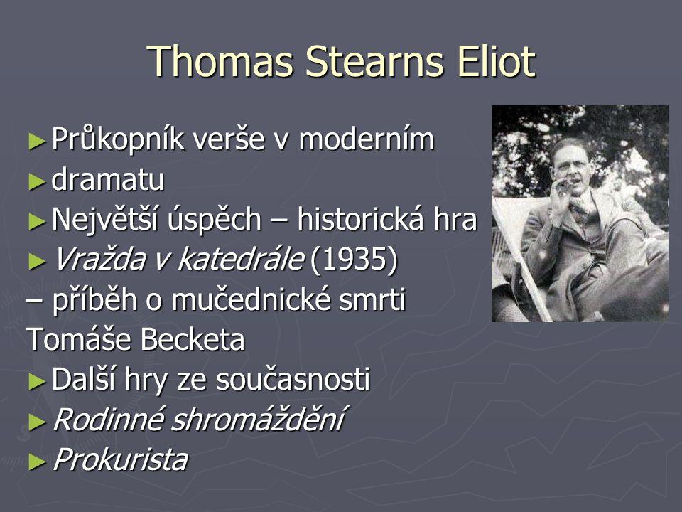 Thomas Stearns Eliot ► Průkopník verše v moderním ► dramatu ► Největší úspěch – historická hra ► Vražda v katedrále (1935) – příběh o mučednické smrti
