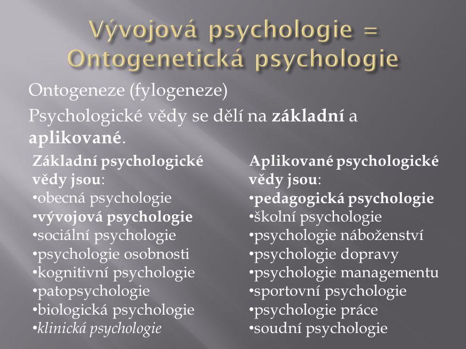 Ontogeneze (fylogeneze) Psychologické vědy se dělí na základní a aplikované.
