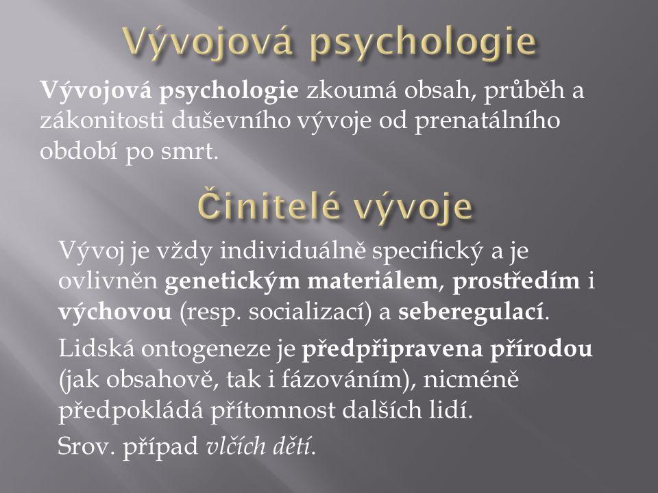 Vývojová psychologie zkoumá obsah, průběh a zákonitosti duševního vývoje od prenatálního období po smrt.