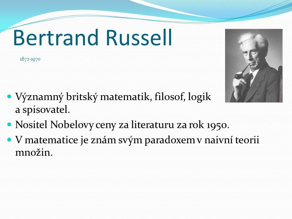 Bertrand Russell Významný britský matematik, filosof, logik a spisovatel. Nositel Nobelovy ceny za literaturu za rok 1950. V matematice je znám svým p