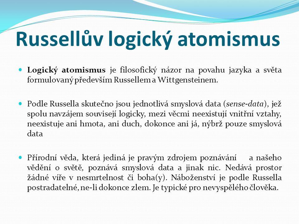 Russellův logický atomismus Logický atomismus je filosofický názor na povahu jazyka a světa formulovaný především Russellem a Wittgensteinem. Podle Ru