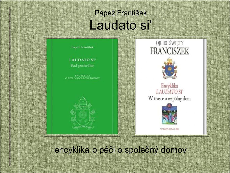 Papež František Laudato si encyklika o péči o společný domov