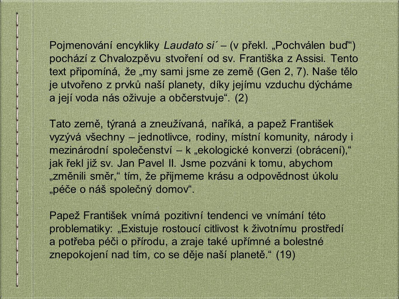 """Pojmenování encykliky Laudato si´ – (v překl. """"Pochválen buď"""") pochází z Chvalozpěvu stvoření od sv. Františka z Assisi. Tento text připomíná, že """"my"""