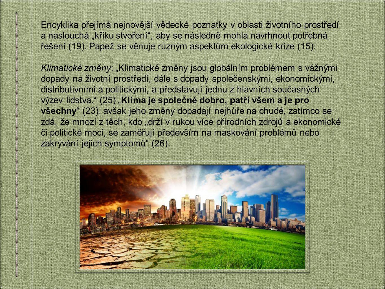"""Encyklika přejímá nejnovější vědecké poznatky v oblasti životního prostředí a naslouchá """"křiku stvoření , aby se následně mohla navrhnout potřebná řešení (19)."""