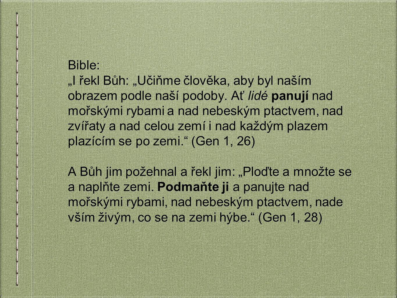 """Bible: """"I řekl Bůh: """"Učiňme člověka, aby byl naším obrazem podle naší podoby. Ať lidé panují nad mořskými rybami a nad nebeským ptactvem, nad zvířaty"""