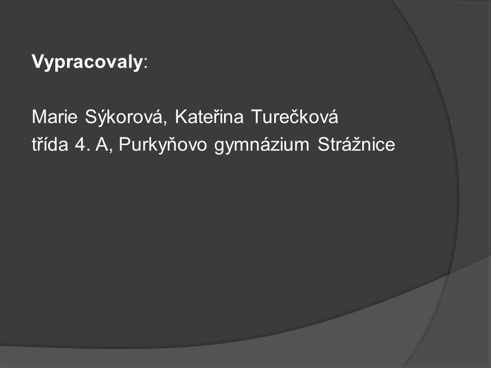 Vypracovaly: Marie Sýkorová, Kateřina Turečková třída 4. A, Purkyňovo gymnázium Strážnice
