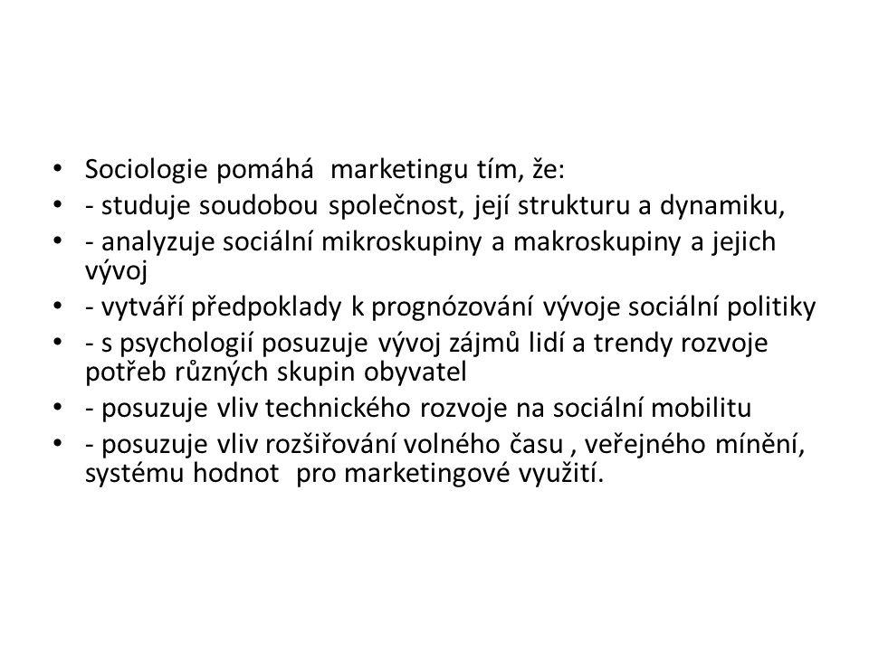 Sociologie pomáhá marketingu tím, že: - studuje soudobou společnost, její strukturu a dynamiku, - analyzuje sociální mikroskupiny a makroskupiny a jej
