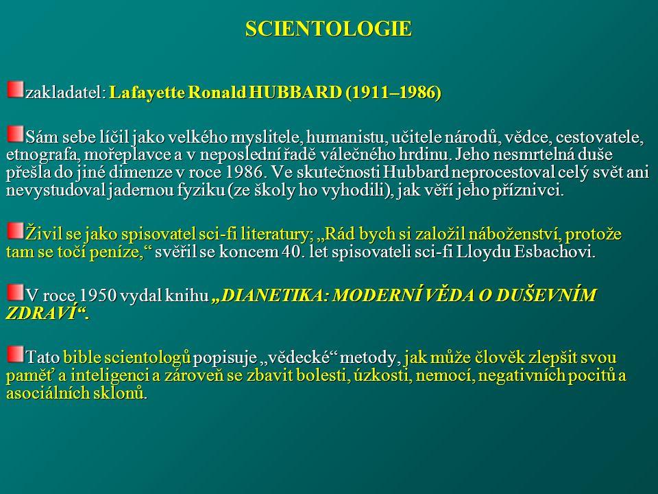 SCIENTOLOGIE zakladatel: Lafayette Ronald HUBBARD (1911–1986) Sám sebe líčil jako velkého myslitele, humanistu, učitele národů, vědce, cestovatele, etnografa, mořeplavce a v neposlední řadě válečného hrdinu.