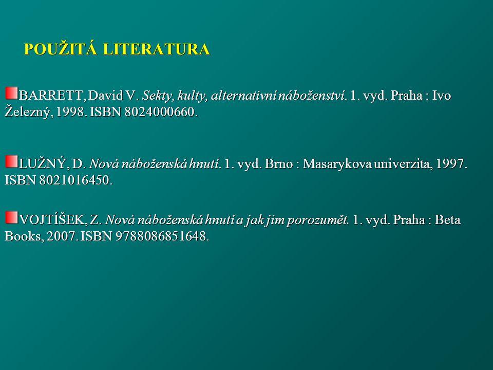 POUŽITÁ LITERATURA BARRETT, David V. Sekty, kulty, alternativní náboženství.
