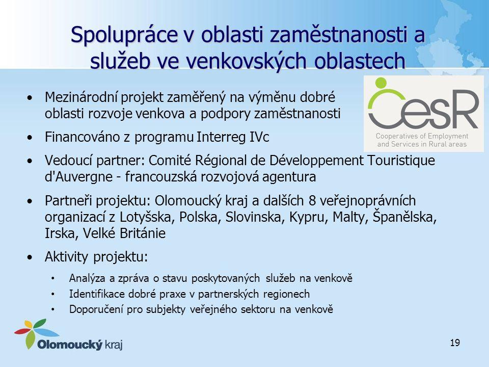 Spolupráce v oblasti zaměstnanosti a služeb ve venkovských oblastech Mezinárodní projekt zaměřený na výměnu dobré praxe v oblasti rozvoje venkova a podpory zaměstnanosti Financováno z programu Interreg IVc Vedoucí partner: Comité Régional de Développement Touristique d Auvergne - francouzská rozvojová agentura Partneři projektu: Olomoucký kraj a dalších 8 veřejnoprávních organizací z Lotyšska, Polska, Slovinska, Kypru, Malty, Španělska, Irska, Velké Británie Aktivity projektu: Analýza a zpráva o stavu poskytovaných služeb na venkově Identifikace dobré praxe v partnerských regionech Doporučení pro subjekty veřejného sektoru na venkově 19