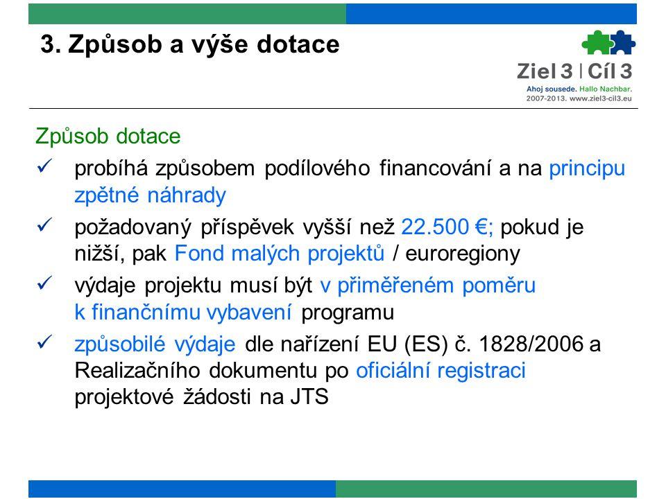 3. Způsob a výše dotace Způsob dotace probíhá způsobem podílového financování a na principu zpětné náhrady požadovaný příspěvek vyšší než 22.500 €; po