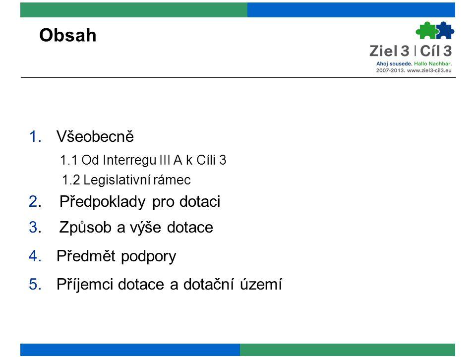 Obsah 1.Všeobecně 1.1 Od Interregu III A k Cíli 3 1.2 Legislativní rámec 2.
