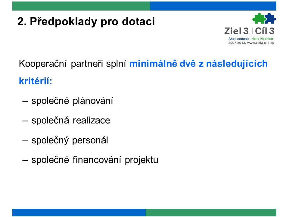 2. Předpoklady pro dotaci Kooperační partneři splní minimálně dvě z následujících kritérií: –společné plánování –společná realizace –společný personál