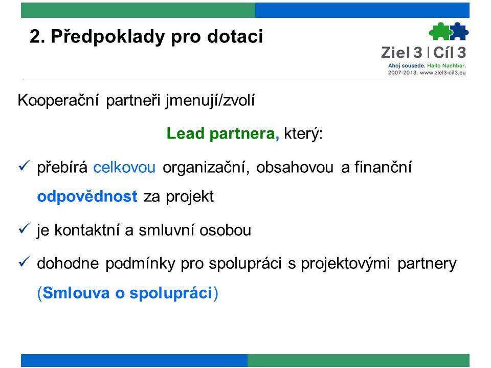 2. Předpoklady pro dotaci Kooperační partneři jmenují/zvolí Lead partnera, který: přebírá celkovou organizační, obsahovou a finanční odpovědnost za pr
