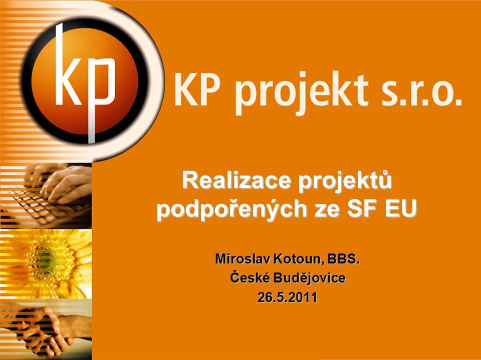 Realizace projektů podpořených ze SF EU Miroslav Kotoun, BBS. České Budějovice 26.5.2011