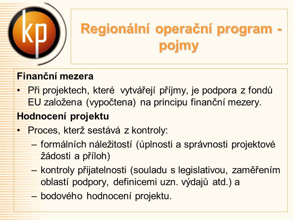 Regionální operační program - pojmy Regionální operační program - pojmy Finanční mezera Při projektech, které vytvářejí příjmy, je podpora z fondů EU založena (vypočtena) na principu finanční mezery.