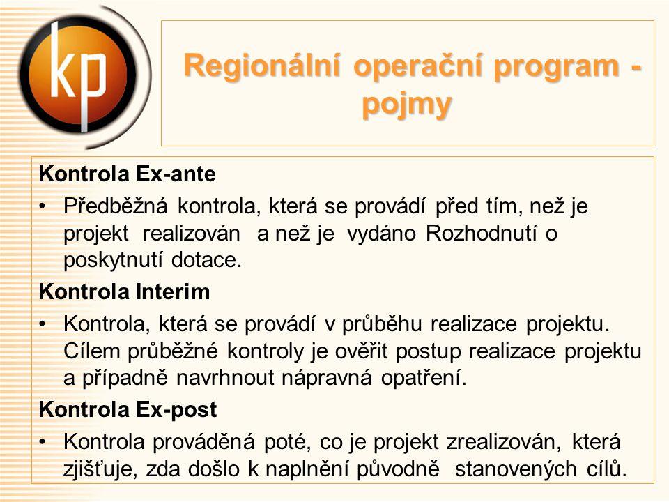 Regionální operační program - pojmy Regionální operační program - pojmy Kontrola Ex-ante Předběžná kontrola, která se provádí před tím, než je projekt realizován a než je vydáno Rozhodnutí o poskytnutí dotace.