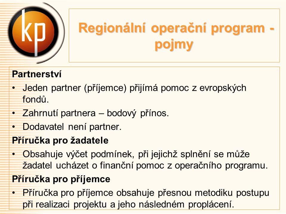 Regionální operační program - pojmy Regionální operační program - pojmy Partnerství Jeden partner (příjemce) přijímá pomoc z evropských fondů.