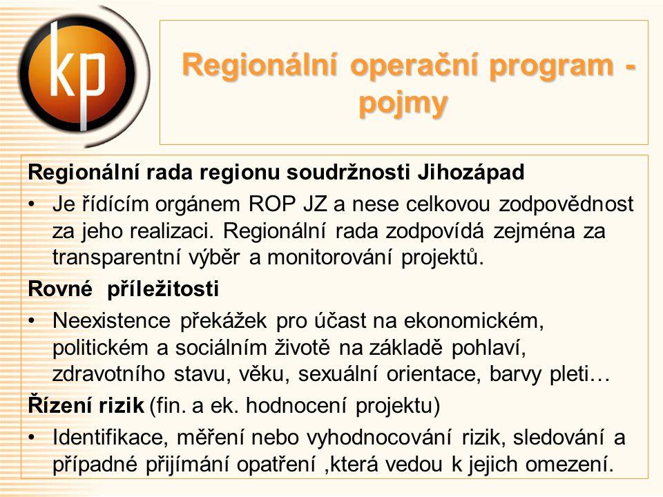 Regionální operační program - pojmy Regionální operační program - pojmy Regionální rada regionu soudržnosti Jihozápad Je řídícím orgánem ROP JZ a nese celkovou zodpovědnost za jeho realizaci.
