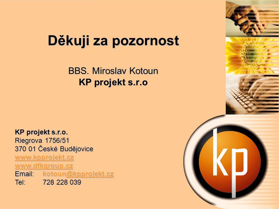Děkuji za pozornost BBS. Miroslav Kotoun KP projekt s.r.o KP projekt s.r.o.