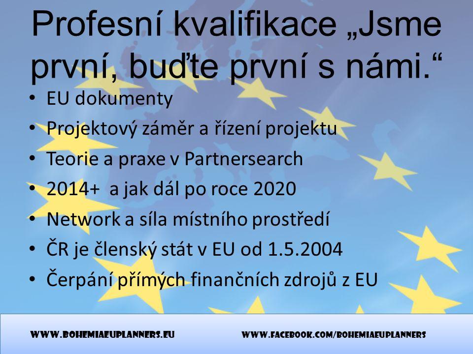 """Profesní kvalifikace """"Jsme první, buďte první s námi."""" EU dokumenty Projektový záměr a řízení projektu Teorie a praxe v Partnersearch 2014+ a jak dál"""