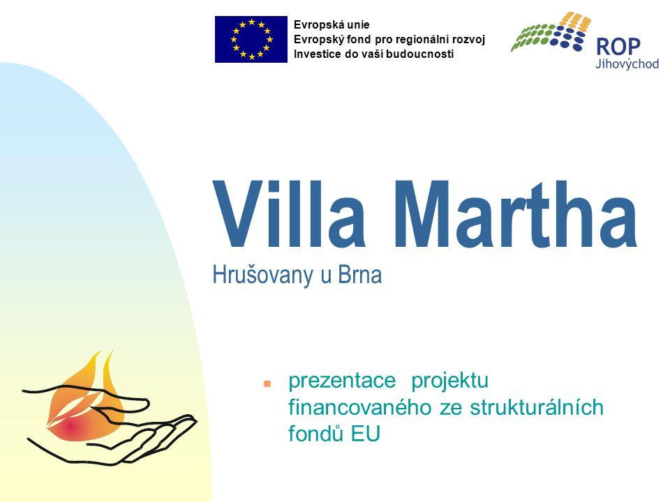 Villa Martha Hrušovany u Brna n prezentace projektu financovaného ze strukturálních fondů EU Evropská unie Evropský fond pro regionální rozvoj Investice do vaší budoucnosti