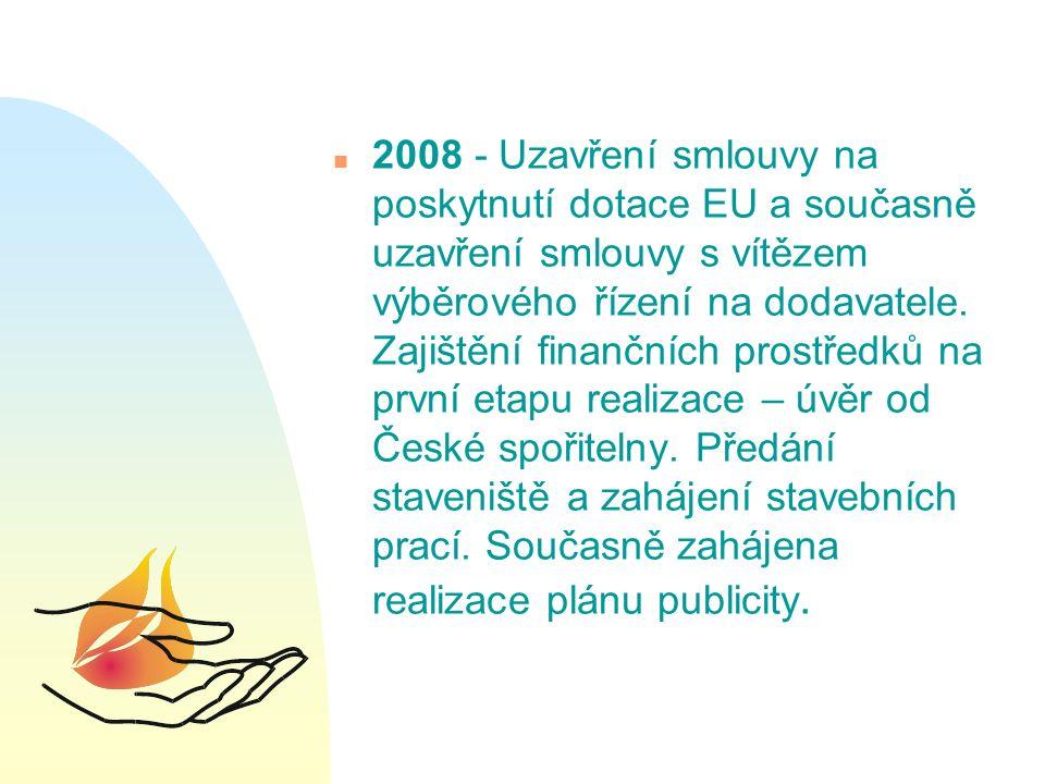 n 2008 - Uzavření smlouvy na poskytnutí dotace EU a současně uzavření smlouvy s vítězem výběrového řízení na dodavatele.