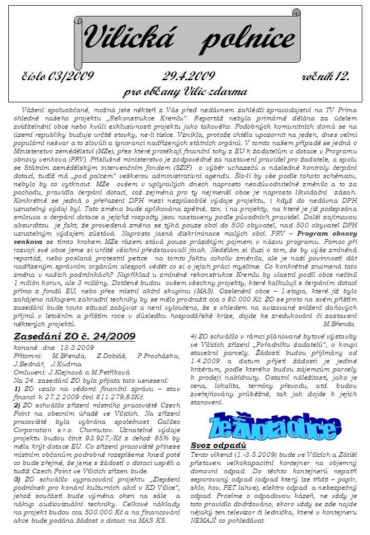 """4) ZO schválilo v rámci plánované bytové výstavby ve Vilicích zřízení """"Pořadníku žadatelů"""", o koupi stavební parcely. Žádosti budou přijímány od 1.4.2"""
