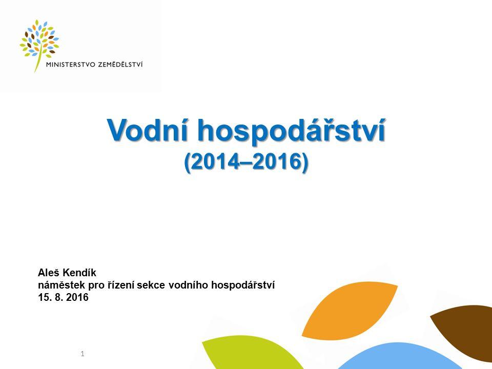 Vodní hospodářství (2014–2016) Aleš Kendík náměstek pro řízení sekce vodního hospodářství 15.
