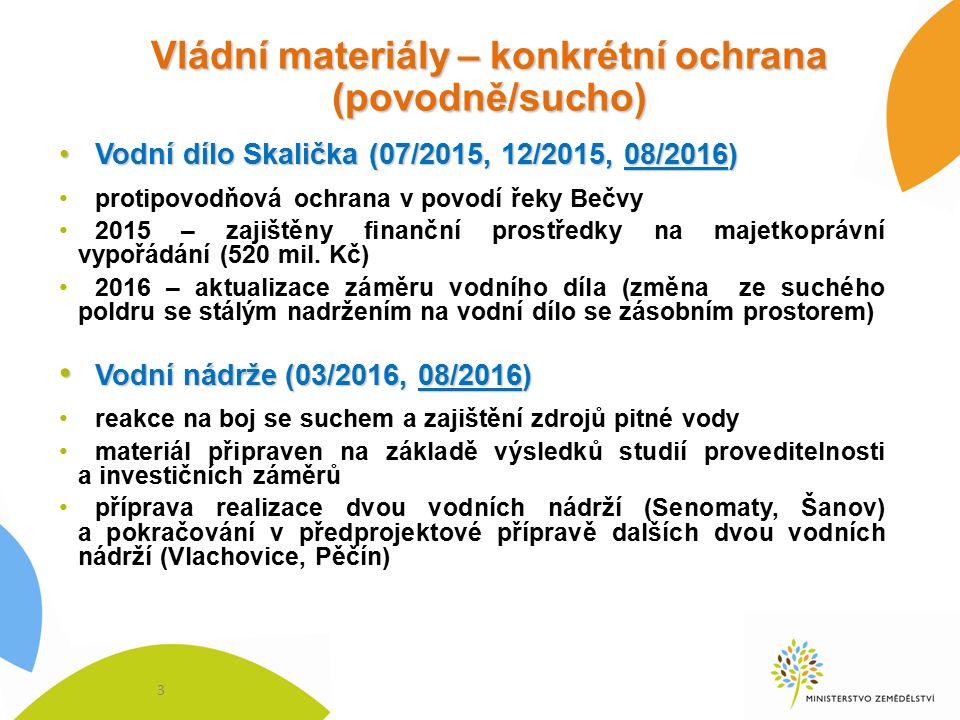 Vládní materiály – konkrétní ochrana (povodně/sucho) Vodní dílo Skalička (07/2015, 12/2015, 08/2016)Vodní dílo Skalička (07/2015, 12/2015, 08/2016) protipovodňová ochrana v povodí řeky Bečvy 2015 – zajištěny finanční prostředky na majetkoprávní vypořádání (520 mil.