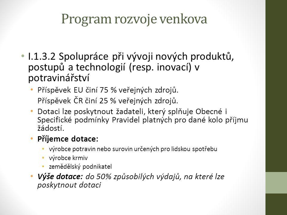 Program rozvoje venkova I.1.3.2 Spolupráce při vývoji nových produktů, postupů a technologií (resp.