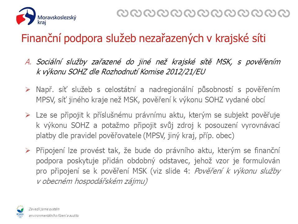 Zavedli jsme systém environmentálního řízení a auditu Finanční podpora služeb nezařazených v krajské síti A.Sociální služby zařazené do jiné než krajské sítě MSK, s pověřením k výkonu SOHZ dle Rozhodnutí Komise 2012/21/EU  Např.