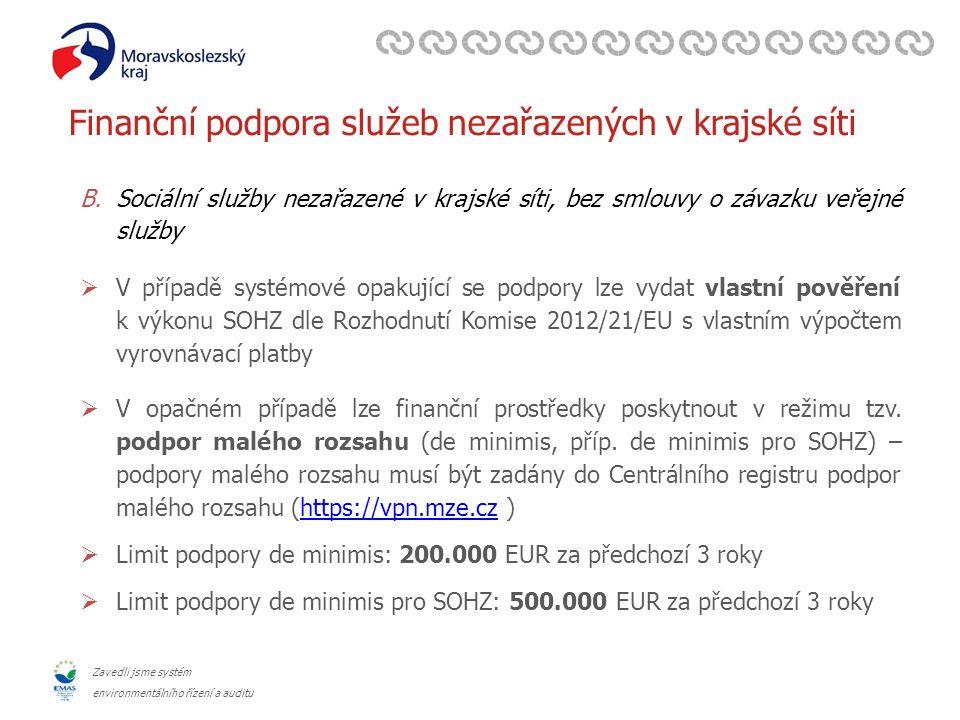 Zavedli jsme systém environmentálního řízení a auditu Finanční podpora služeb nezařazených v krajské síti B.Sociální služby nezařazené v krajské síti, bez smlouvy o závazku veřejné služby  V případě systémové opakující se podpory lze vydat vlastní pověření k výkonu SOHZ dle Rozhodnutí Komise 2012/21/EU s vlastním výpočtem vyrovnávací platby  V opačném případě lze finanční prostředky poskytnout v režimu tzv.