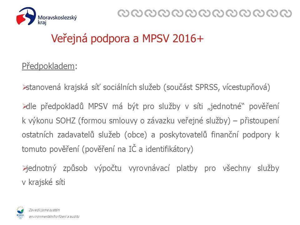 """Zavedli jsme systém environmentálního řízení a auditu Veřejná podpora a MPSV 2016+ Předpokladem:  stanovená krajská síť sociálních služeb (součást SPRSS, vícestupňová)  dle předpokladů MPSV má být pro služby v síti """"jednotné pověření k výkonu SOHZ (formou smlouvy o závazku veřejné služby) – přistoupení ostatních zadavatelů služeb (obce) a poskytovatelů finanční podpory k tomuto pověření (pověření na IČ a identifikátory)  jednotný způsob výpočtu vyrovnávací platby pro všechny služby v krajské síti"""