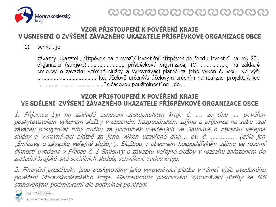 """Zavedli jsme systém environmentálního řízení a auditu Finanční podpora služeb nezařazených v krajské síti Finanční prostředky poskytované v režimu """"de minimis – formulace do smlouvy 1.Poskytovatel prohlašuje, že poskytnutí dotace podle této smlouvy je poskytnutím podpory de minimis ve výši Kč...,-- ve smyslu Nařízení Komise (EU) č."""