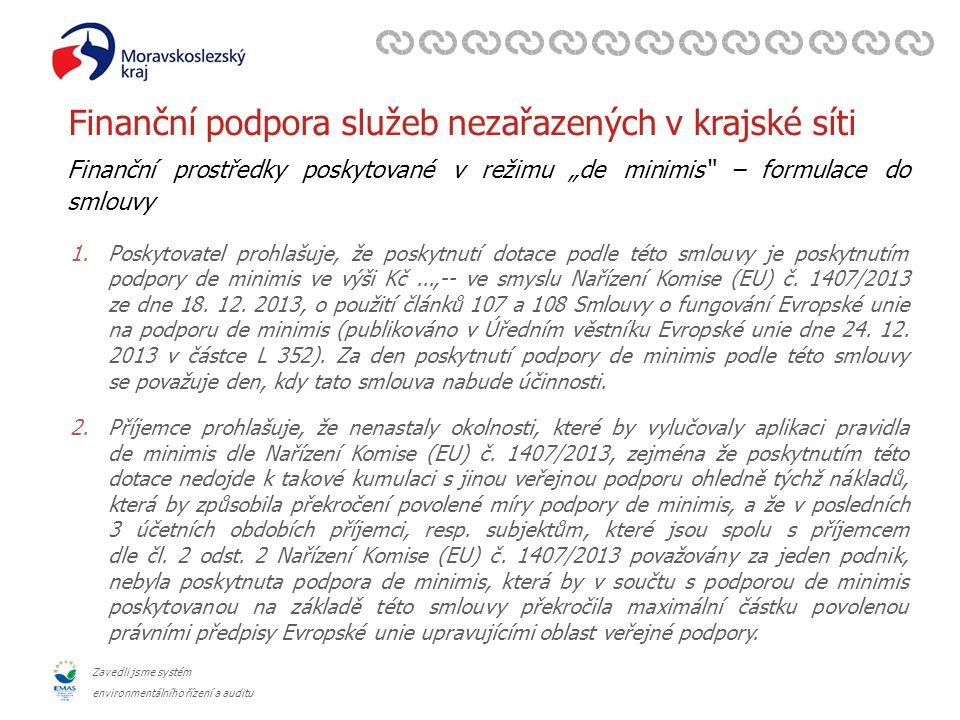"""Zavedli jsme systém environmentálního řízení a auditu Finanční podpora služeb nezařazených v krajské síti Finanční prostředky poskytované v režimu """"de minimis pro SOHZ – formulace do smlouvy 1.Poskytovatel prohlašuje, že poskytnutí dotace podle této smlouvy je poskytnutím podpory de minimis ve výši Kč...,-- ve smyslu nařízení Komise (EU) č."""