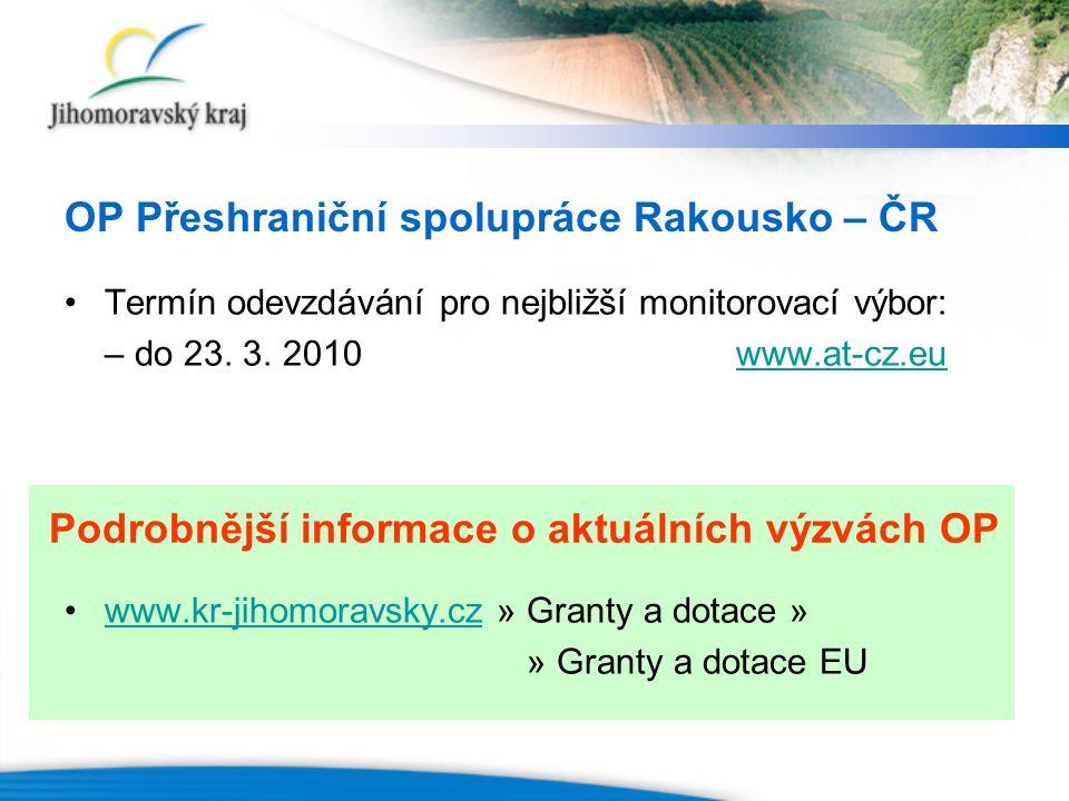 Termín odevzdávání pro nejbližší monitorovací výbor: – do 23. 3. 2010 www.at-cz.euwww.at-cz.eu www.kr-jihomoravsky.cz » Granty a dotace »www.kr-jihomo